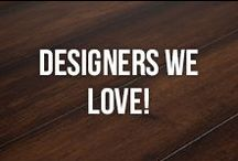 Designers We LOVE! / These designers bring a host of ideas and inspiration to the table!