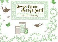 Groen doet je goed / Met meer groen in je leven voel jij je beter. Zeven voordelen, praktische tips. Boek 'Groen leven doet je goed'.