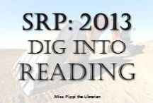 SRP 2013: Dig into Reading / by Miss Pippi