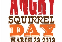 Angry Squirrel Day / March 23rd is Angry Squirrel Day. www.angrysquirrelday.com