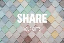 Share Your Gifts / You're on the planet for a reason. This collection will help you express your unique strengths, talents and perspective.