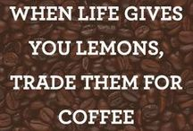 Coffee / I just love a good cup of coffee!