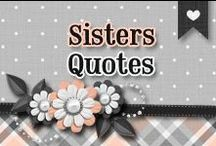 » Sisters Quotes / All About Being Sisters ♥