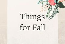 Things for Fall / The feeling of fall, recipes, decor and crafts.