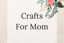 Crafts For Moms / Lets finally do some crafts for ourselves