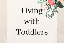Living with Toddlers / Fun parenting tips for dealing with toddlers