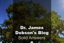 Dr. Dobson's Blog / Solid Answers is Dr. James Dobson's personal blog where he writes about marriage issues, parenting issues and other spiritual issues. (Found on drjamesdobson.org)