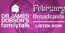 February 2017 Broadcasts / Listen to Dr. James Dobson and an assortment of guests on his daily radio broadcast.