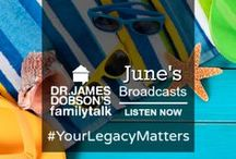 June 2017 Broadcasts / Listen to Dr. James Dobson and an assortment of guests on his daily radio broadcast.