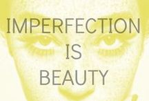 Imperfection is Beauty  / The most unique beauty comes from your little imperfections. It's what makes you YOU.