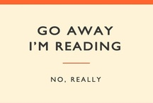 go away I'm reading / reading a good book makes me feel I'm really alive. / by Anna Kokki