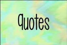 Quotes / The quotes that mean the most to me.