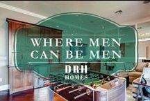 Where Men Can Be Men / What happens in the man cave, stays in the man cave. / by D.R. Horton
