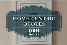 Home-Centric Quotes / by D.R. Horton