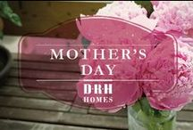 Mother's Day / Behind Every Great Kid, Is A Great Mom! / by D.R. Horton