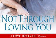 Not Through Loving You Book 3 Love Heals All / Aaron and Lia's story.