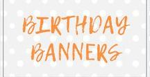 Birthday Banners / Decorate your party with the perfect banner!