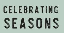 Celebrating Seasons / Engage your Senses and Celebrate the Seasons as you Observe Nature's Beautiful Transformations: local living, seasonal living, ecofriendly, natural living, holidays