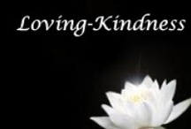 Compassion & Loving Kindness (metta) / Loving Kindness & Compassion * Metta = The Buddhist practice of loving kindness