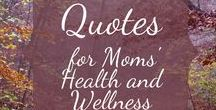 Quotes for Moms / Quotes for moms: parenting, motivation, health and wellness