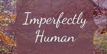 Imperfectly Human / You are imperfectly human, just the way you are! You can only do your best everyday...save everything else for tomorrow. For moms, dads, SAHMs WAHMs, working moms, anyone!