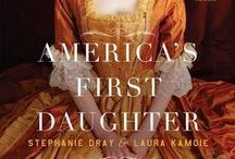 America's First Daughter / Graphics about and inspiration for America's First Daughter, my historical fiction with Stephanie Dray