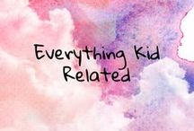 Everything Kid Related / everything kid related, manners, education, activities, trips, love, dates and more