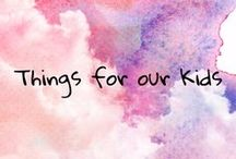 Things for our Kids / Everything we love or want to try with our kids. #kids #crafts #learning #ideas #products
