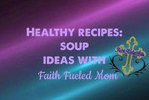 》Healthy Recipes: SoupS with Faith Fueled Mom / I love soup and making them good for you is a complete meal with little effort. Some recipes and ideas for soups