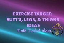 》Exercise Target: Butt, Leg's & Thigh's Ideas with Faith Fueled Mom / Exercise ideas that target the butt's, leg's and thigh's