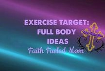 Exercise Target: Full Body with Faith Fueled Mom / Exercise ideas that target the full body