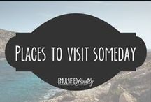 Places to visit someday / Places I'd love to visit some day