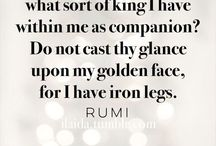 R U M I / How doest thou know what sort of king I have within me as companion? Do not cast thy glance upon my golden face, for I have iron legs. - Gelaladdin Muhammad Rumi / by Sara