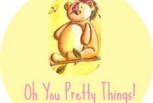 Oh You Pretty Things / A collection of the beautiful and quirky things that people love.