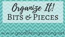 Organize It! BITS & PIECES / Organizing all the little things in your life.