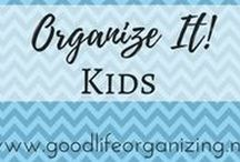Organize It! KIDS / Tips and ideas to organize your kids' clothes, toys & school stuff