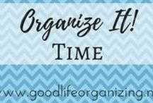 Organize It! TIME / Organize your time. We all have the same 1,440 minutes every day. Make them count!