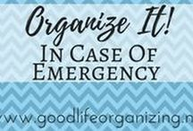 Organize It! IN CASE OF EMERGENCY / Be prepared BEFORE an emergency strikes.