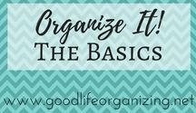 Organize It! BASICS OF ORGANIZING / Getting more organized doesn't have to be difficult. Following some basic guidelines can help get you started.