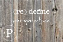 (re) define perspective / Changing our perspective can have a powerful impact can have a powerful impact on our relationships with God, self and others.  Sometimes shifting perspective is all we need to get unstuck.