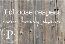 i choose respect (over body shame) / So many people have a hard time loving their body, let alone liking it. Sometimes you have to start from a place of respect before you move to love. #respectyourbody