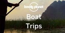 Boat Trips / Ways to experience the world while afloat.