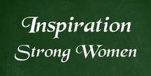 Inspiration - Strong Women / Images of strong women, real, fictional and in artwork