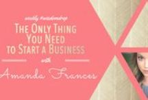 Designing a Life & Business You Are Completely Obsessed With / by Amanda Frances