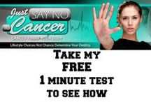 "Say ""NO"" to Cancer / Most cancers are preventable because they are a direct result of lifestyle habits. The good news is if we had the power to destroy our bodies and invite cancer in we also have the power to prevent cancer from seizing our bodies at all..."