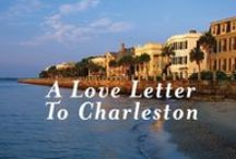 Charleston and the Lowcountry / A love letter to Charleston