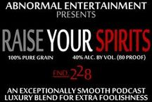 Raise Your Spirits Podcast / Raise Your Spirits is a podcast hosted by Kevin Moyers on abnormalentertainment.com