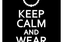 Keep Calm And .... / by Julie Potter