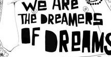 Dreamers of Dreams /   We are the music makers,     And we are the dreamers of dreams,     Wandering by lone sea-breakers,     And sitting by desolate streams;—     World-losers and world-forsakers,     On whom the pale moon gleams:     Yet we are the movers and shakers     Of the world for ever, it seems.
