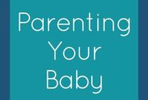 Parenting Your Baby / Advice and tips for parenting the baby years